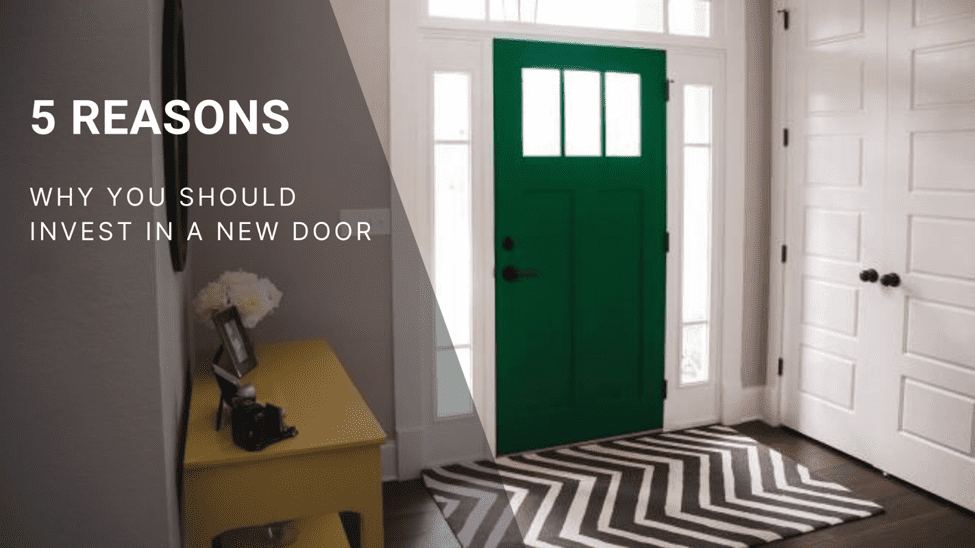 5 Reasons Why You Should Invest in a New Front Door