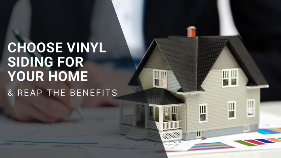 Choose Vinyl Siding for Your Home and Reap the Benefits